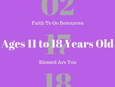 Week of February 17, 2019: Blessed Are You (Ages 11-18)