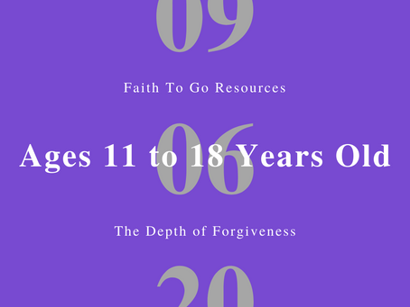 Week of September 6, 2020: The Depth of Forgiveness (Ages 11-18)