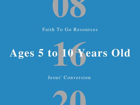 Week of August 16, 2020: Jesus' Conversion (Ages 5-10)