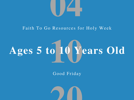 April 10, 2020: Good Friday (Ages 5-10)