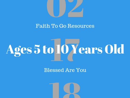 Week of February 17, 2019: Blessed Are You (Ages 5-10)