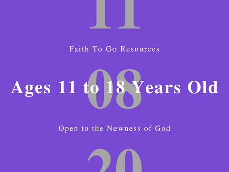 Week of November 8, 2020: Open to the Newness of God (Ages 11-18)