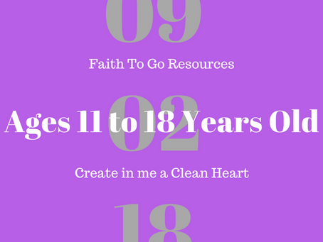 Week of September 2, 2018: Create in Me a Clean Heart (Ages 11-18)