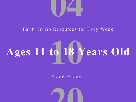 April 10, 2020: Good Friday (Ages 11-18)