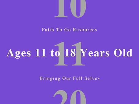 Week of October 11, 2020: Bringing Our Full Selves (Ages 11-18)