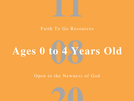 Week of November 8, 2020: Open to the Newness of God (Ages 0-4)
