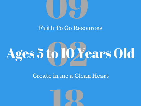 Week of September 2, 2018: Create in Me a Clean Heart (Ages 5-10)