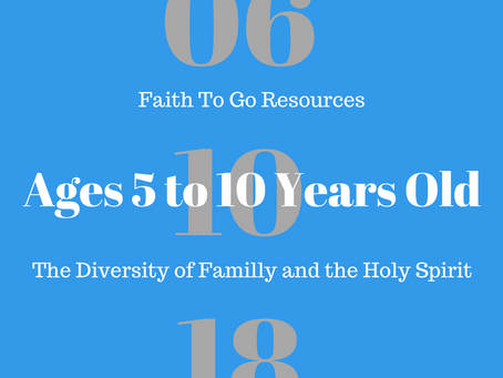 Week of June 10, 2018:  The Diversity of Family and the Holy Spirit (Ages 5-10)