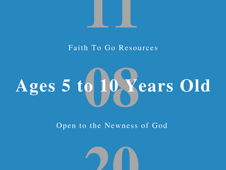 Week of November 8, 2020: Open to the Newness of God (Ages 5-10)