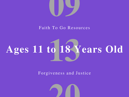 Week of September 13, 2020: Forgiveness and Justice (Ages 11-18)