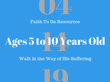 Week of April 14, 2019: Walk in the Way of His Suffering (Ages 5-10)