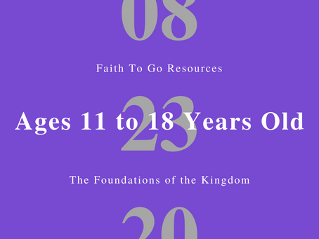 Week of August 23, 2020: The Foundation of the Kingdom (Ages 11-18)