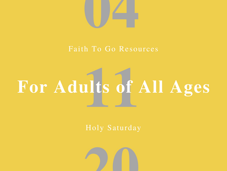 April 11, 2020: Holy Saturday and Easter Vigil (Adults of All Ages)