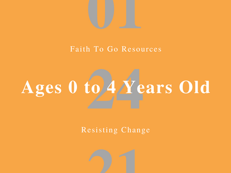 Week of January 24, 2021: Resisting Change (Ages 0-4)