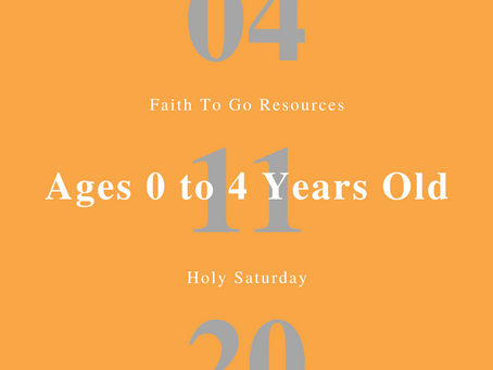 April 11, 2020: Holy Saturday and Easter Vigil (Ages 0-4)