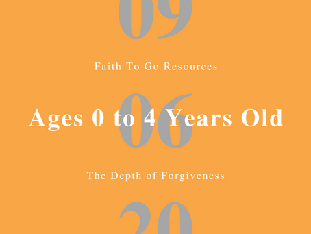 Week of September 6, 2020: The Depth of Forgiveness (Ages 0-4)
