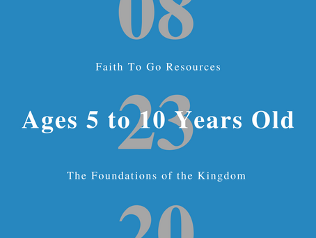 Week of August 23, 2020: The Foundation of the Kingdom (Ages 5-10)