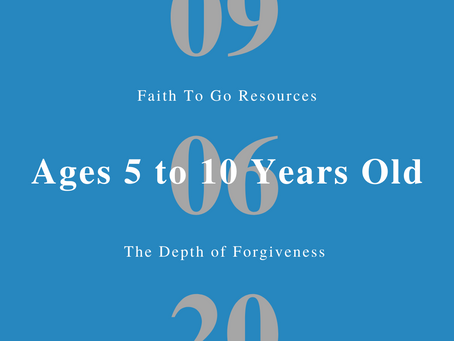 Week of September 6, 2020: The Depth of Forgiveness (Ages 5-10)