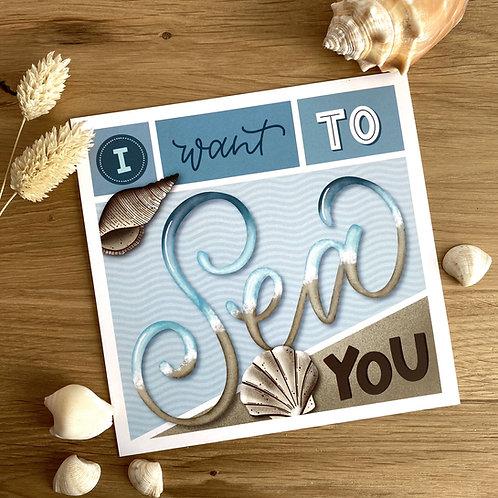 """Karte """"I want to sea you"""""""