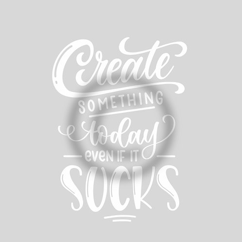 "Schriftzug ""Create something today even if it sucks"""