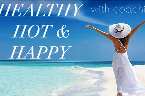 HEALTHY, HOT & HAPPY with Coaching