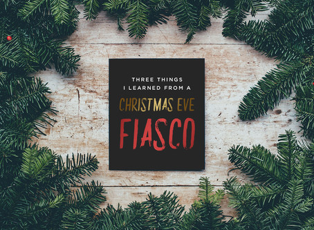 3 Things I Learned from a Christmas Eve Fiasco