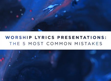 The 5 Most Common Mistakes Worship Lyrics Presenters Make