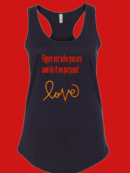 Women's TankTop: Figure Out Who You Are and Do It On Purpose