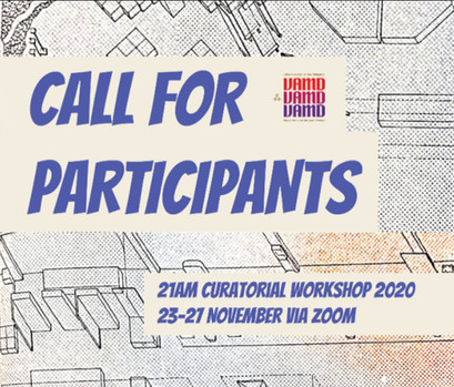 CALL FOR PARTICIPANTS FOR 21AM CURATORIAL WORKSHOP 2020