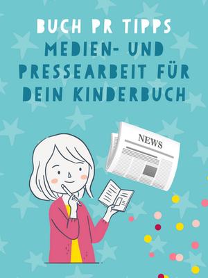 Buch PR: Tipps zur Medien- und Pressearbeit für dein Kinderbuch