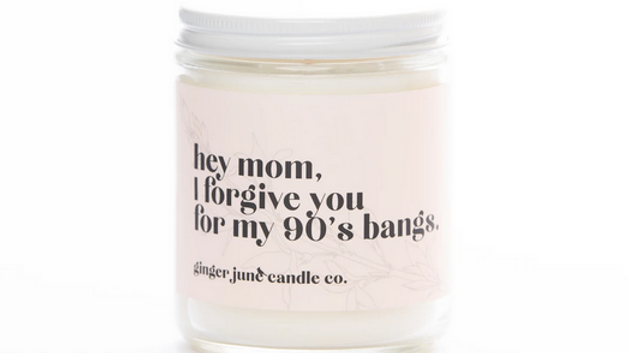 hey mom, I forgive you for my 90's bangs candle