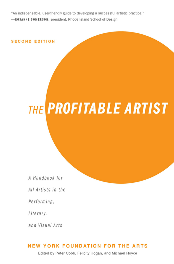 The Profitable Artist: A Handbook for All Artists in the Performing, Literary, and Visual Arts (Seco