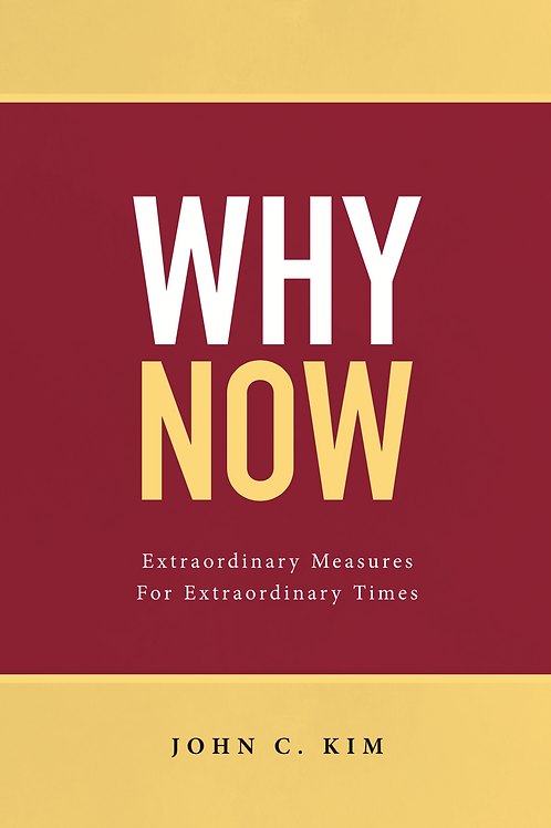 WHY NOW by Dr. John C. Kim