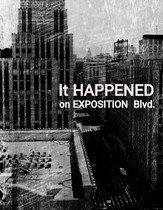 It Happened on Exposition Blvd.