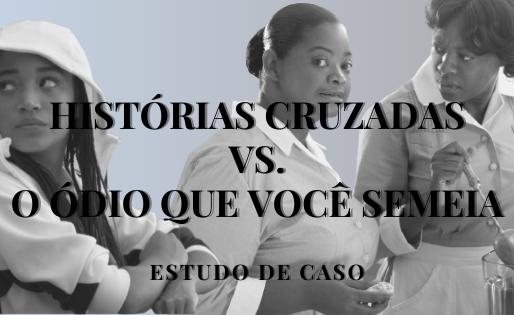 Histórias Cruzadas vs. O Ódio Que Você Semeia