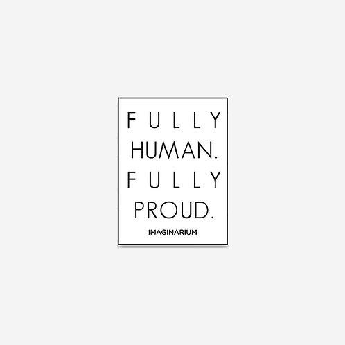 Fully Human. Fully Proud. Enamel Pin