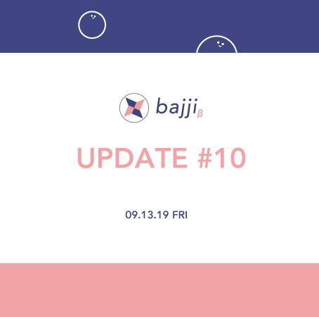 bajji Update Note #10(2019/9/13)
