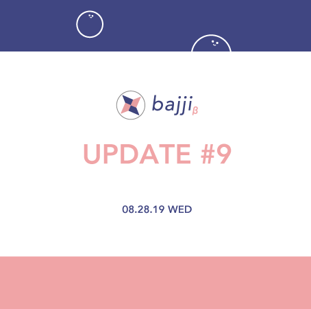 bajji Update Note #9(2019/8/28)