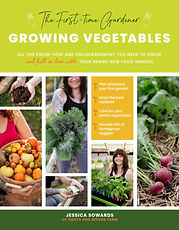 Cover: The First-Time Gardener Growing Vegetables by Jessica Sowards