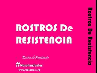 Rostros de Resistencia     #NosotrasJuntas