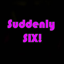 SUDDENLY SIX!.jpg