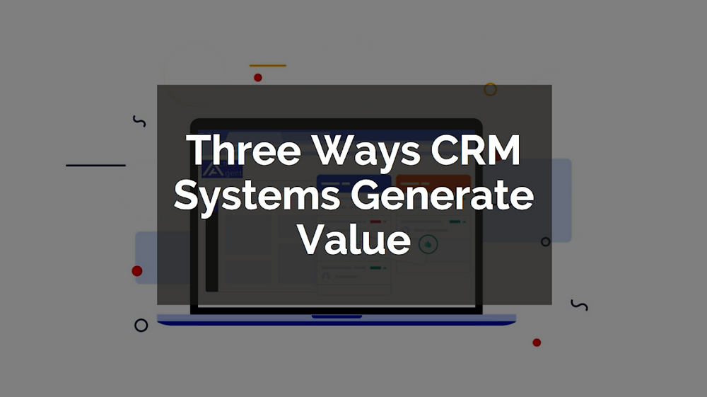 Three Ways CRM Systems Generate Value