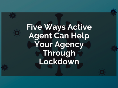 Five Ways Active Agent Can Help Your Agency Through Lockdown