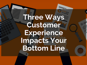 Three Ways Customer Experience Impacts Your Bottom Line
