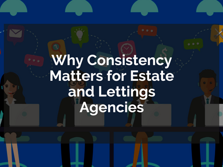 Why Consistency Matters for Estate and Lettings Agencies