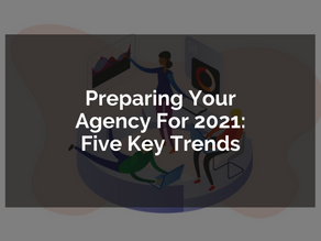Preparing Your Agency For 2021: Five Key Trends