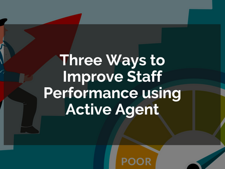 Three Ways to Improve Staff Performance using Active Agent