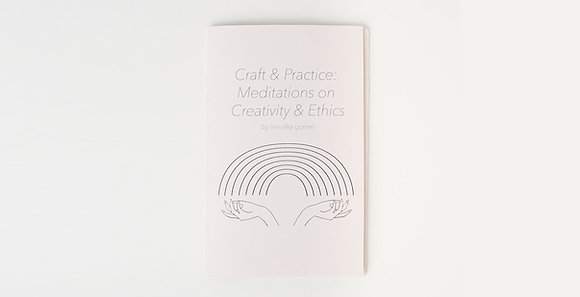 Craft & Practice: Meditations on Creativity & Ethics