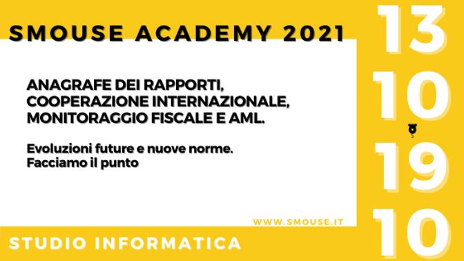 SMOUSE ACADEMY 2021 | Anagrafe dei Rapporti, Cooperazione Internazionale, Monitoraggio fiscale e AML.