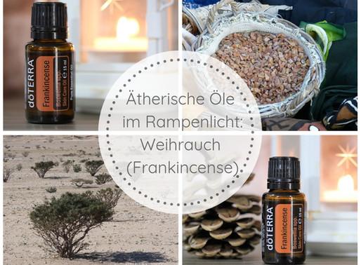 Ätherische Öle im Rampenlicht: Weihrauch (Frankincense)